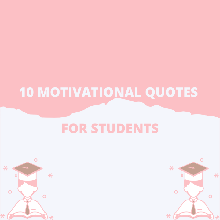 10 MOTIVATIONAL QUOTES FOR STUDENTS